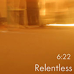 Relentless by 6:22