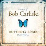 The Best Of Bob Carlisle - Butterfly Kisses & Other Stories by Bob Carlisle
