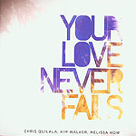 Your Love Never Fails by Jesus Culture Music