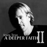 A Deeper Faith II   by John Tesh