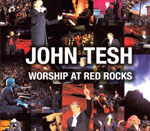 Worship At The Red Rocks by John Tesh