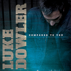 Compared To You by Luke Dowler
