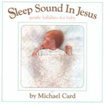 Sleep Sound In Jesus - Gentle Lullabies For Baby by Michael Card