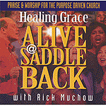 Healing Grace: Alive @ Saddleback by Rick Muchow