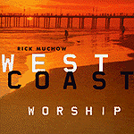 West Coast Worship by Rick Muchow