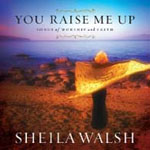 You Raise Me Up   by Sheila Walsh