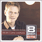 8 Great Hits: Steven Curtis Chapman by Steven Curtis Chapman