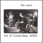 The Choir: Live At Cornerstone 2000 by The Choir