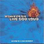 Live God Loud by Acquire The Fire