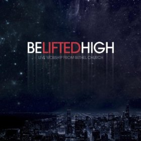 Be Lifted High by Bethel Church