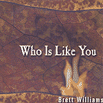 Who Is Like You by Brett Williams