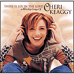 There Is Joy In The Lord by Cheri Keaggy