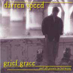 Grief Grace And All Points In Between   by Darren Speed