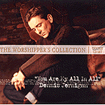 The Worshiper's Collection, Vol 2: You Are My All In All by Dennis Jernigan