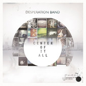 Center Of It All by Desperation Band