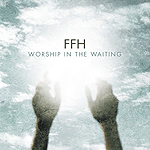 Worship In The Waiting by FFH