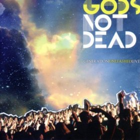 God's Not Dead by Generation Unleashed