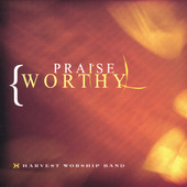 Praiseworthy by Harvest Worship Band