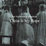 Christ Is My Hope   by Innocence Mission