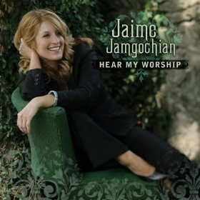 Hear My Worship by Jaime Jamgochian