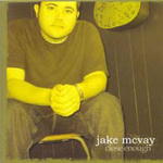 Close Enough   by Jake McVay and the Refinery