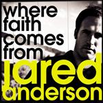 Where Faith Comes From by Jared Anderson