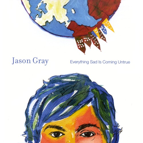 Everything Sad Is Coming Untrue by Jason Gray