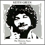 The Ministry Years, Volume 1 by Keith Green
