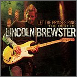 Let The Praises Ring - The Best Of Lincoln Brewster by Lincoln Brewster