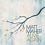 Alive Again by Matt Maher