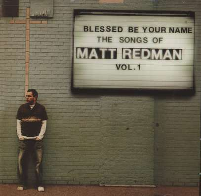 Blessed Be Your Name: The Songs Of Matt Redman Vol 1   by Matt Redman