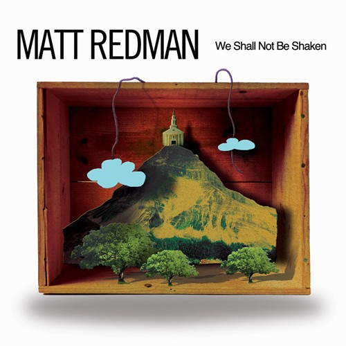 We Will Not Be Shaken by Matt Redman