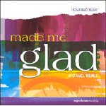 Made Me Glad by Michael Neale