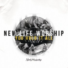 You Hold It All by New Life Worship