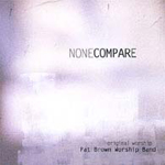 None Compare  by Pat Brown Worship Band