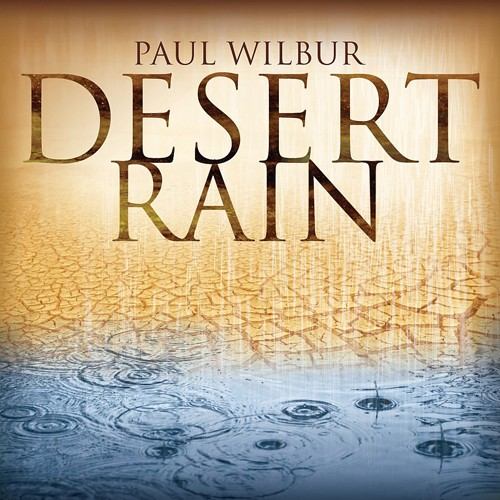 Desert Rain by Paul Wilbur