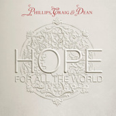 Hope For All The World EP by Phillips, Craig And Dean