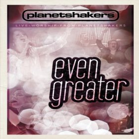 Even Greater by Planet Shakers