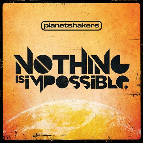 Nothing Is Impossible by Planet Shakers