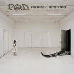 When Angels And Serpents Dance by P.O.D.