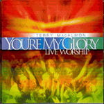 You're My Glory: Live Worship by Terry MacAlmon