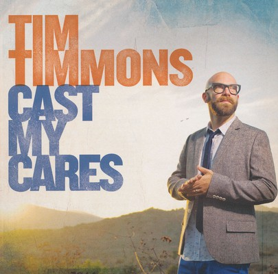 Cast My Cares by Tim Timmons