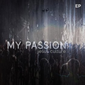 My Passion  EP by Jesus Culture Music