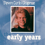The Early Years by Steven Curtis Chapman