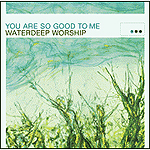 You Are So Good To Me by Waterdeep