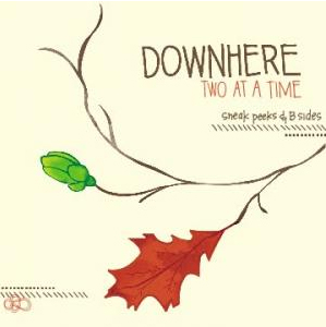 Two At A Time: Sneak Peeks and B Sides by Downhere