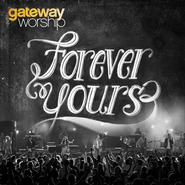 Forever Yours by Gateway Worship