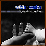 Bigger Than Ourselves by Wide Awake